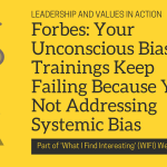 Forbes: Your Unconscious Bias Trainings Keep Failing Because You're Not Addressing Systemic Bias