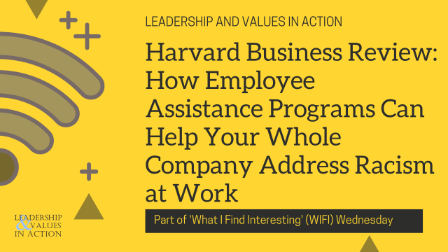 Harvard Business Review: How Employee Assistance Programs Can Help Your Whole Company Address Racism at Work