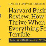Harvard Business Review: How to Thrive When Everything Feels Terrible