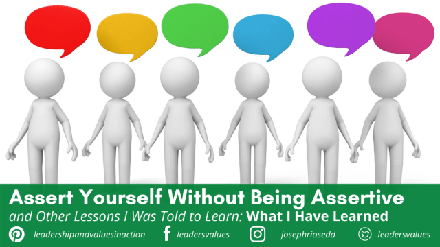 How to Assert Yourself Without Being Assertive, and other Lessons I Was Told to Learn: What I Have Learned