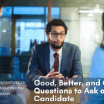 Good, Better, and Great Questions to Ask as a Job Candidate