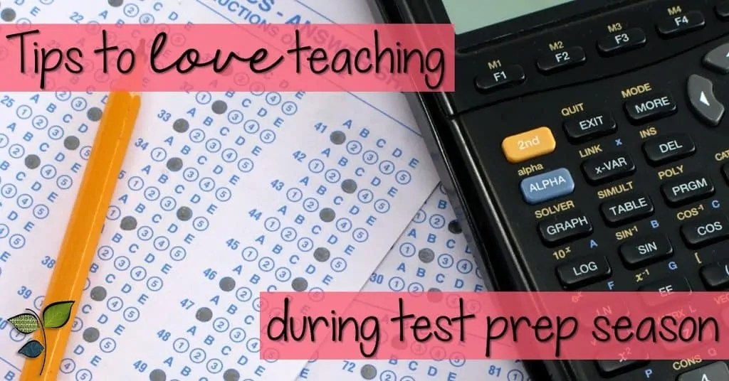 Tips to LOVE Teaching, Even During Test Prep Season