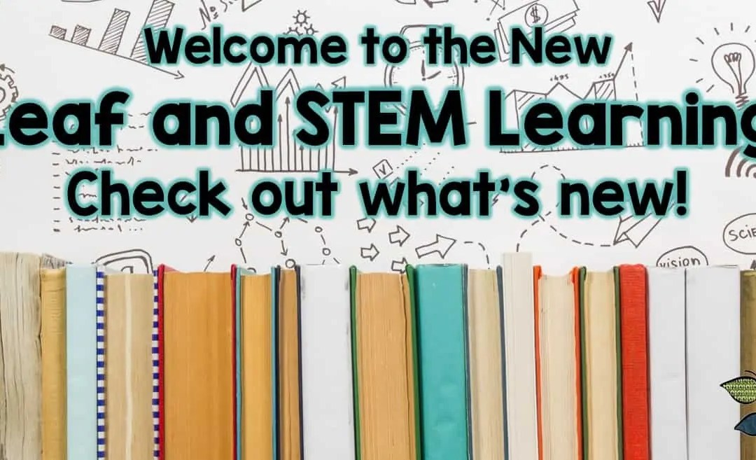 Welcome to the NEW Leaf and STEM Learning!