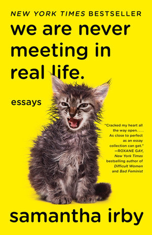 book cover we are never meeting in real life by samantha irby