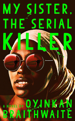 book cover My Sister, the Serial Killer by Oyinkan Braithwaite