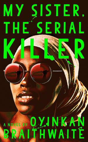 book cover My Sister, the Serial Killer by Oyinkan Braithwaite