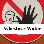 Asbestos Plus Water – A Lethal Duo