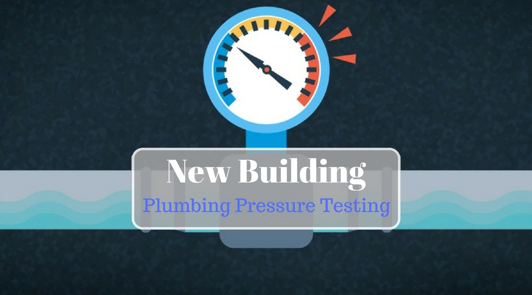 Residential and Commercial Property Checks – Pressure Testing Plumbing Lines on New Buildings