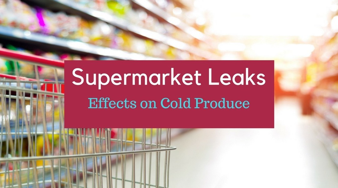 Supermarket Leaks – Effects on Cold Produce