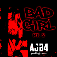 AJB4 | Bad Girl Pt. 2 | @AJB4