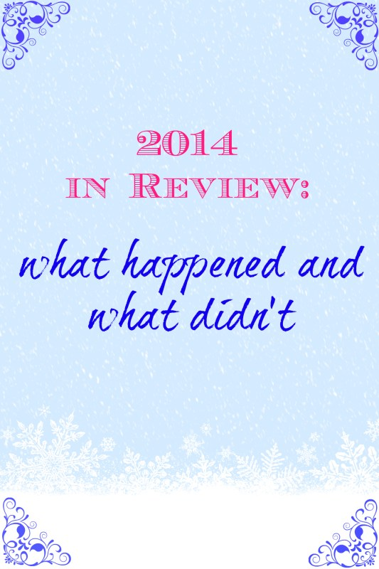 2014 Review: What Happened and What Didn't