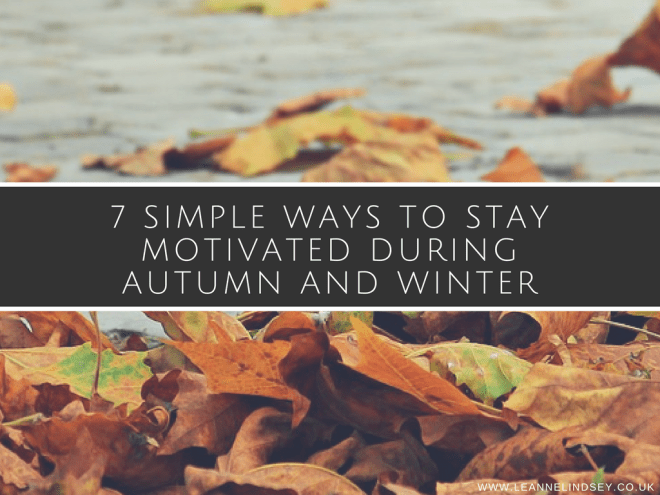 7-simple-ways-to-stay-motivated-during-autumn-and-winter-Leanne-Lindsey-image-main