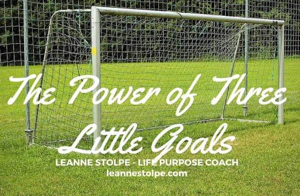 THE POWER OF THREE LITTLE GOALS