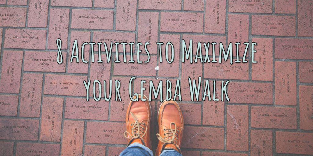 8 Activities to Maximize your Gemba Walk