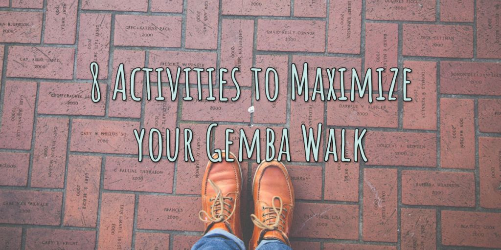 8 activities to maximize your gemba walk lean smarts 8 activities to maximize your gemba walk maxwellsz