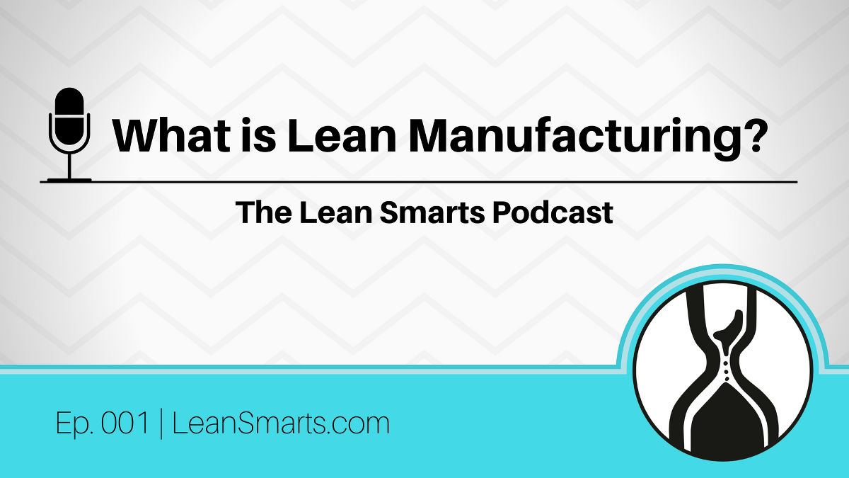 Ep. 001 What is Lean Manufacturing