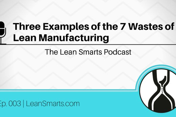Three Examples of the 7 Wastes of Lean Manufacturing