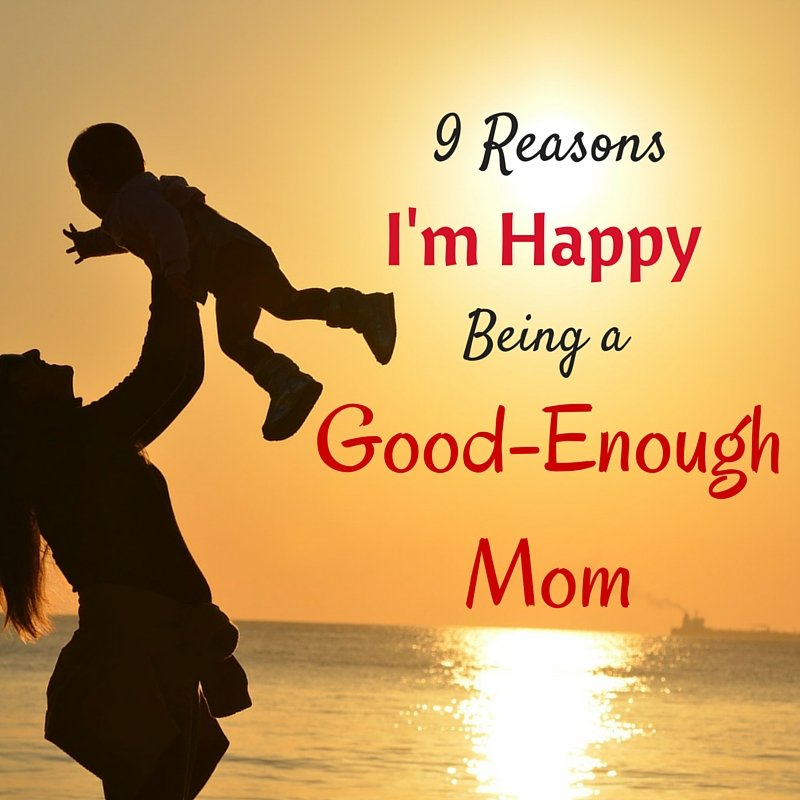 Download 9 Reasons I'm Happy Being a Good-Enough Mom