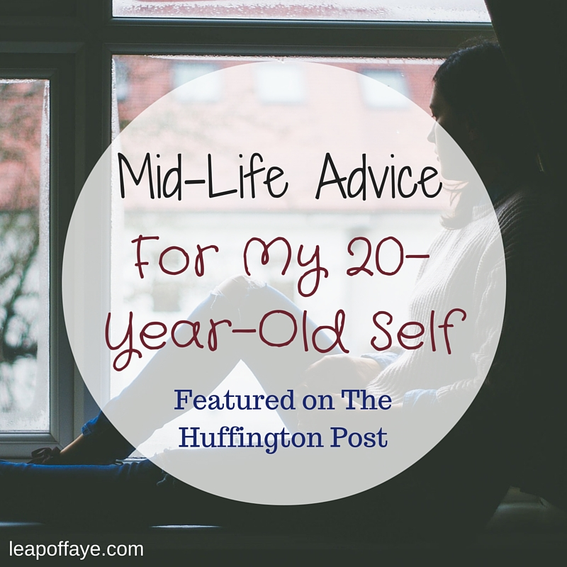 Mid-Life Advice For My 20-Year-Old Self