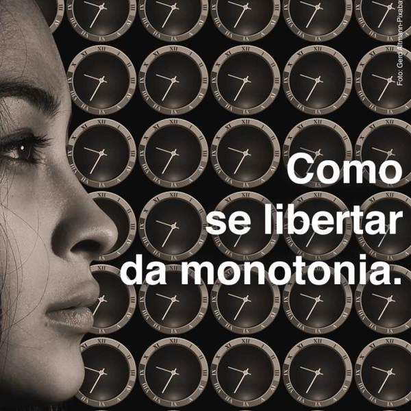 se libertar da monotonia