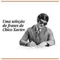 Uma seleção de frases de Chico Xavier