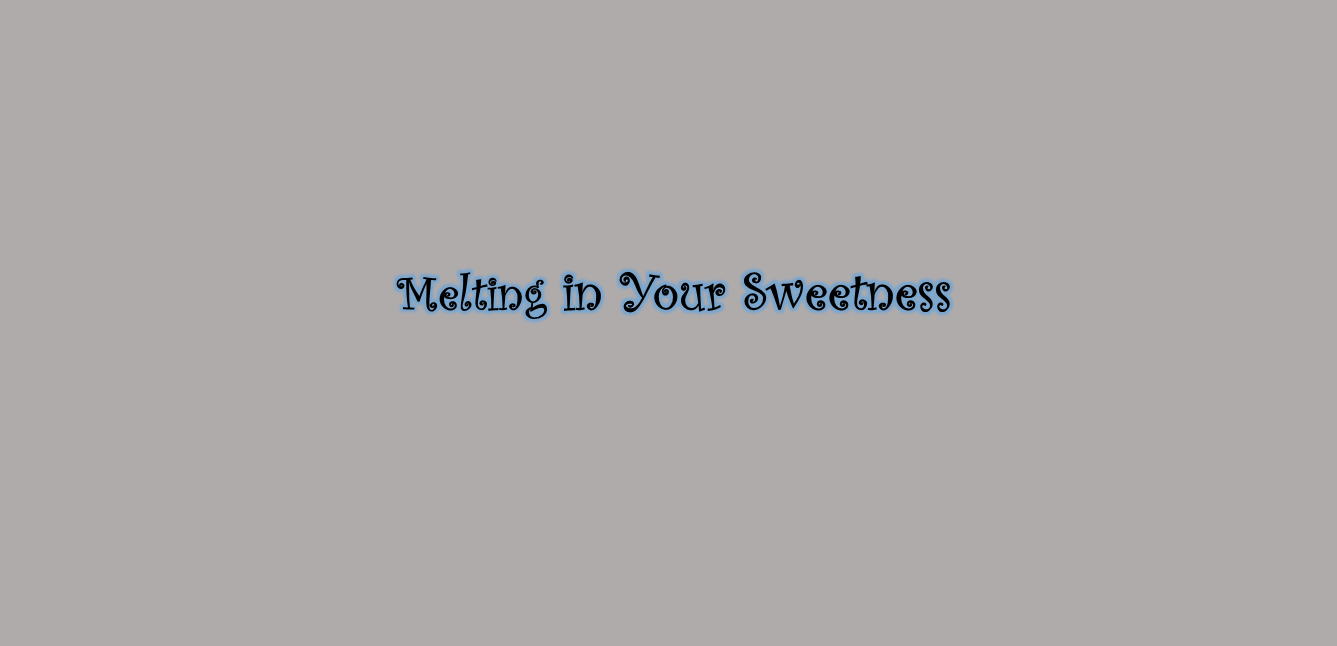 Melting in Your Sweetness