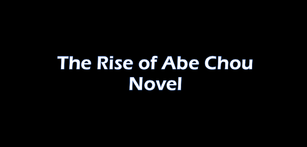 The Rise of Abe Chou Novel Complete Links