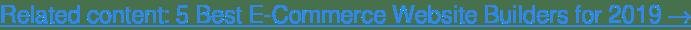 Learn more: 5 Best E-Commerce Website Builders for 2019→