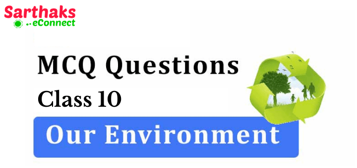 Class 10 MCQ questions our environment