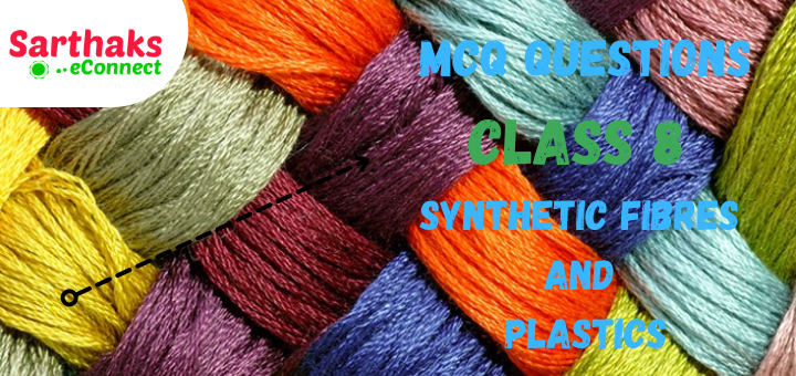 MCQ Questions of Synthetic Fibres and Plastics