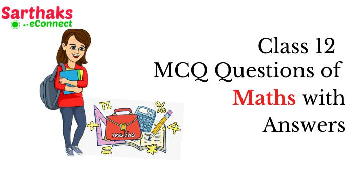 Class 12 MCQ Questions Maths