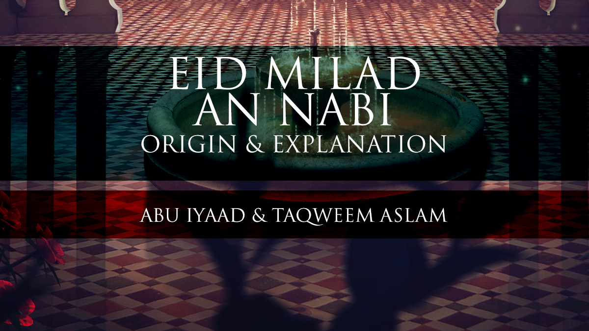 Eid Milad an Nabi - The Origin & Explanation | Abu Iyaad & Abu Muadh | Manchester