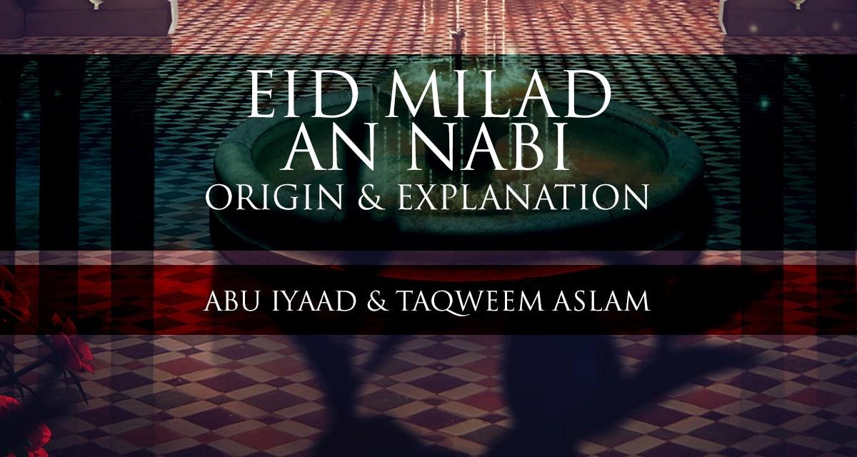 Eid Milad an Nabi – The Origin & Explanation   Abu Iyaad & Abu Muadh   Manchester