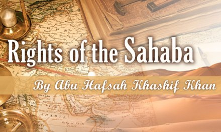 The Rights of the Sahaba | Abu Hafsah Kashiff Khan
