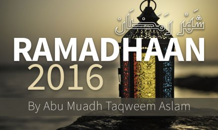 Ramadhaan 2016 – Blessing, Rules, Regulations, Fiqh – Short Study Course by Abu Muadh Taqweem Aslam