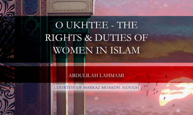 O Ukhtee – The Rights & Duties of Women in Islam | Abdulilah Lahmami