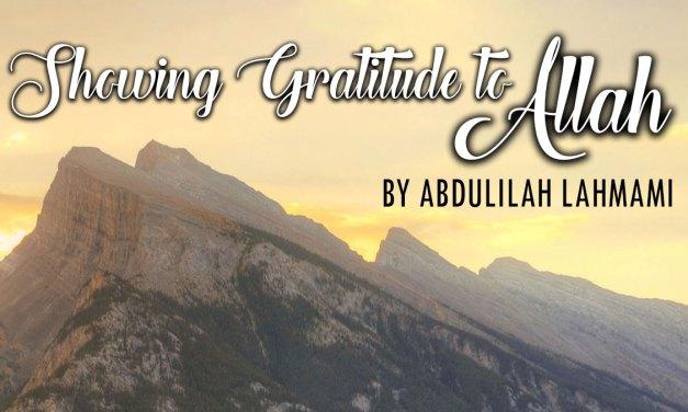 Khutbah: Showing Gratitude to Allah   Abdulilah Lahmaami   Manchester