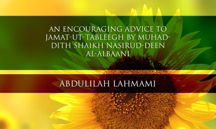 An Encouraging Advice to Jamat-ut-Tableegh by Muhaddith Shaikh Nasirud-Deen al-Albaani  | Abdulilah Lahmami