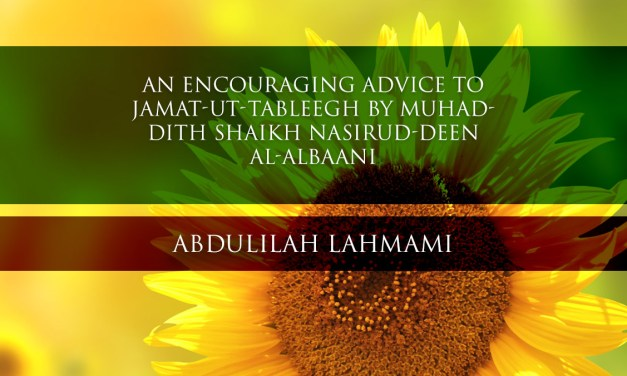An Encouraging Advice To Jama'at at-Tabligh – Shaykh al-Albaani | Abdulilah Lahmami