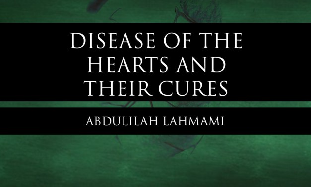 Disease of the Hearts and Their Cures – Shaykh Rabee' – Abdulilah Lahmami