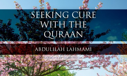 Seeking Cure with the Quraan – Abdulilah Lahmami
