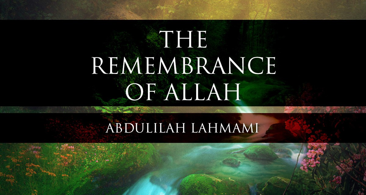 The Remembrance of Allah | Abdulilah Lahmamee