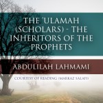 The 'Ulamah (Scholars) – The Inheritors of the Prophets | Abdulilah Lahmami