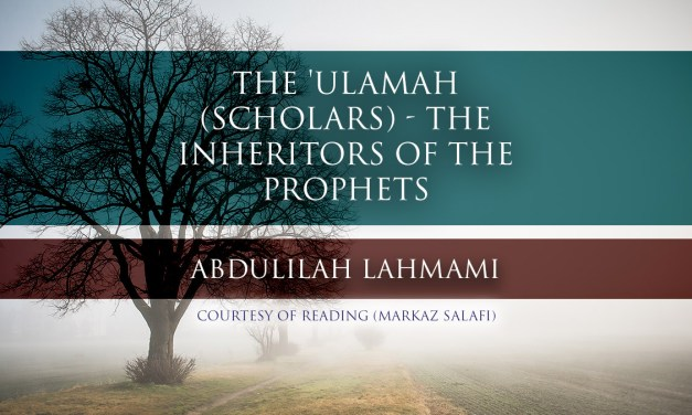 The 'Ulamah (Scholars) – The Inheritors of the Prophets | Abdulilah Lahmami