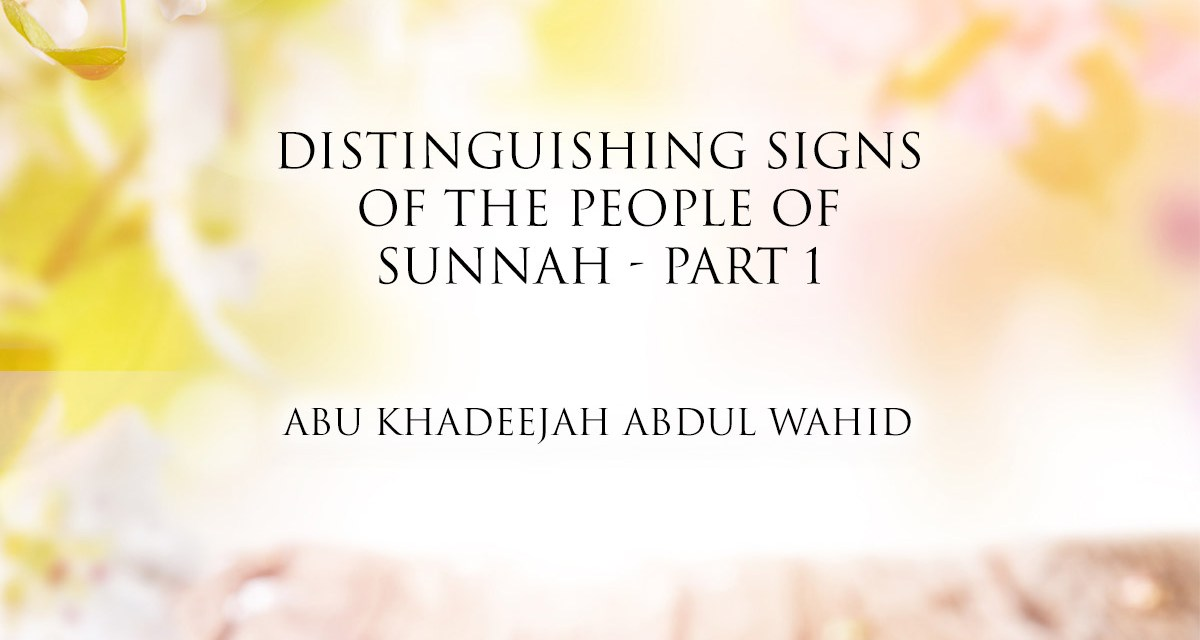 Distinguishing Signs of The People of Sunnah  | Abu Khadeejah