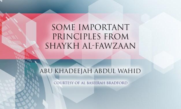 Some Important Principles from Shaykh al-Fawzaan | Abu Khadeejah Abdul Wahid