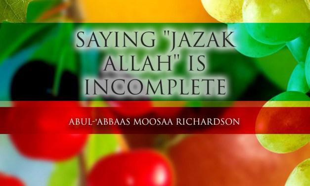 "Saying ""Jazak Allah"" is Incomplete… you should say Jazaakallahu-what?| Abul-'Abbaas Moosaa Richardson"