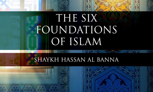 The Six Foundations of Islam – Shaykh Hassan Al Banna