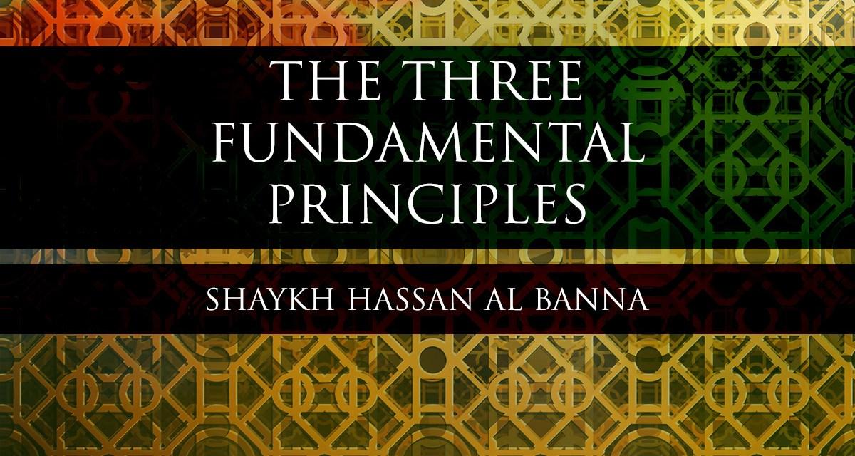The Three Fundamental Principles – Shaykh Hassan Al Banna