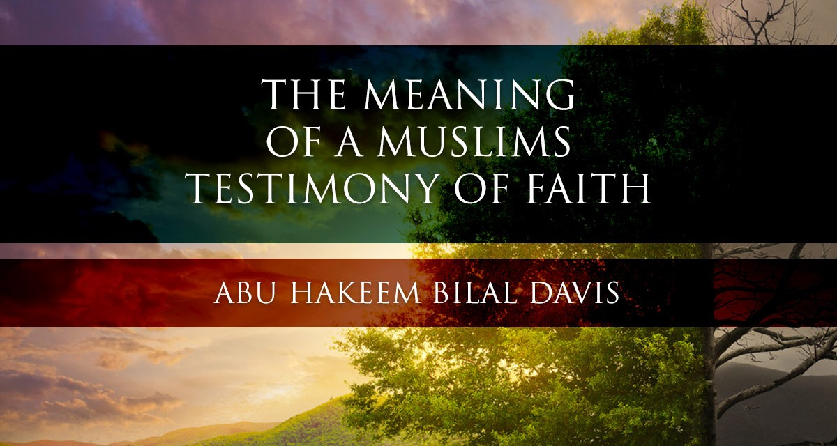 The Meaning of a Muslims Testimony of Faith | Abu Hakeem | Manchester